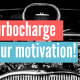 turbo charge your motivation