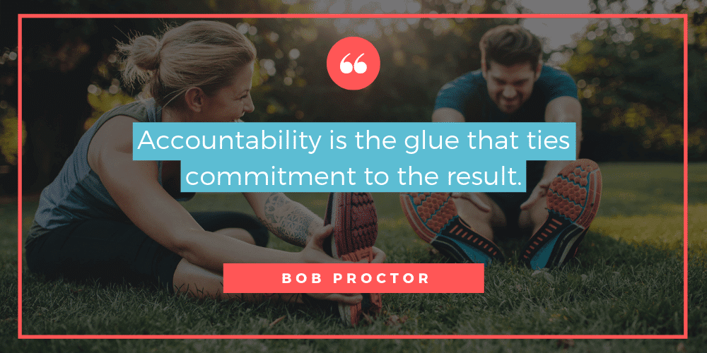 Accountability is the glue that ties commitment to the result.