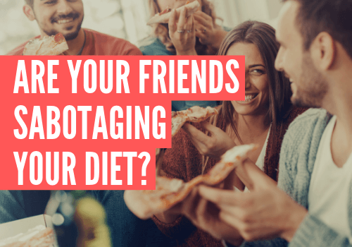 are your friends sabotaging your diet