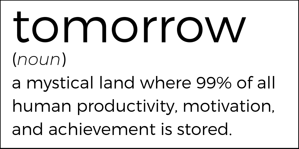 Tomorrow a mystical land where 99 percent of all human productivity motivation and achievement is stored.