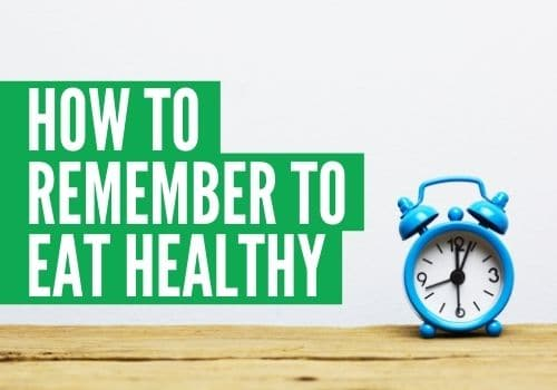 how-do-i-remind-myself-to-eat-healthy